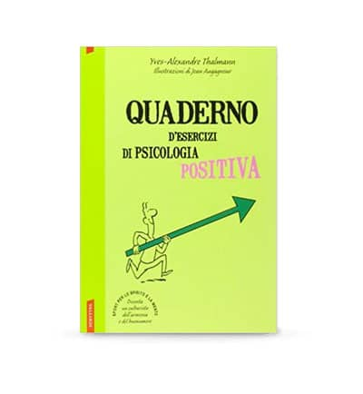 Quaderno d'esercizi di psicologia positiva